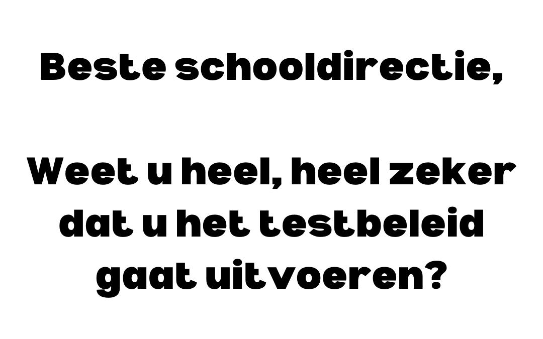 Beste schooldirectie, weet u heel, heel zeker dat u het testbeleid gaat uitvoeren? Nieuwe modelbrief beschikbaar!